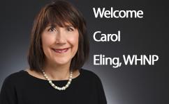 Welcome Carol Eling, Certified Women's Health Nurse Practitioner