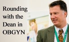 Rounding with the Dean: Knowledge Changing Life in the Department of Obstetrics & Gynecology