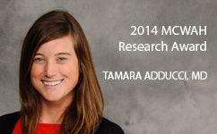 Dr. Tamara Adducci, Resident Class of 2014, Awarded the 2014 MCWAH Research Award