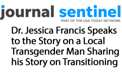 Dr. Jessica Francis Speaks to the Story on a Local Transgender Man Sharing his Story on Transitioning