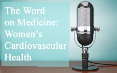 Women's Cardiovascular Health: The Word on Medicine Podcast
