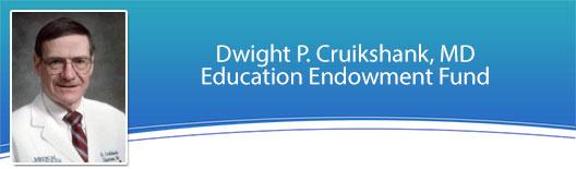 Dwight P. Cruikshank, MD Education Endowment Fund